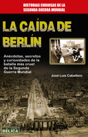 La caída de Berlín - José Luis Caballero