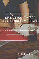 Creating Childhood Confidence - Anthony Ekanem