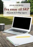 Fra essay til SRP — Din guide til skriftlige opgaver - Julie Louring