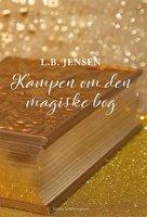 Kampen om den magiske bog - L. B. Jensen