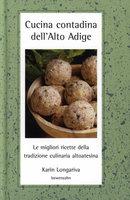 Cucina contadina dell'Alto Adige - Karin Longariva