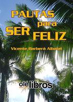 Pautas para ser feliz - Vicente Barbera Albalat
