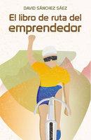 El libro de ruta del emprendedor - David Sánchez Sáez
