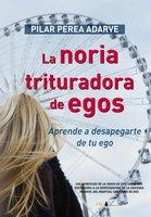 La noria trituradora de egos - Pilar Perea Adarve
