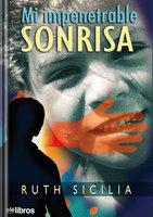 Mi impenetrable sonrisa - Ruth Siciia Torres
