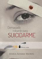 Demasiado cobarde para suicidarme - Jessica Álvarez Brown