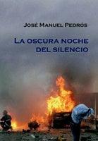La oscura noche del silencio - Jose Manuel Pedrós Garcia