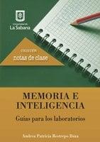 Memoria e inteligencia. Guías para los laboratorios - Andrea Patricia Restrepo Ibiza