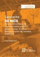 Sancocho de Mico. Relatos alimentarios de exsecuestrados políticos de las Fuerzas Armadas Revolucionarias de Colombia (FARC-EP) - Felipe Castilla Corzo