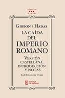 Gibbon/Hadas. La caída del Imperio Romano. Versión castellana, introducción y notas - José Rodríguez Iturbe