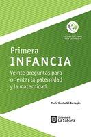 Primera infancia. Veinte preguntas para orientar la paternidad y la maternidad - María Camila Gil Barragán