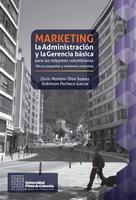 Marketing, la Administración y la Gerencia básica para las mipymes colombianas - Doris Marlene Olea Pacheco, Robinson Pacheco García