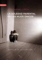 La soledad parental de los hijos únicos - Juan Rafael Lorca