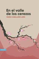 El valle de los cerezos - Mario Caballero León