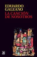 La canción de nosotros - Eduardo Galeano