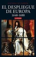 El despliegue de Europa. 1648-1688 - John Stoye