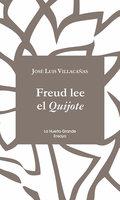 Freud lee el Quijote - Jose Luis Villacañas