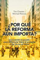 ¿Por qué la Reforma aún importa? - Tim Chester, Michael Reeves