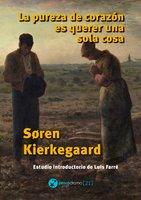 La pureza de corazón es querer una sola cosa - Søren Kierkegaard