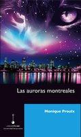 Las auroras montreales - Monique Proulx