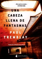 Una cabeza llena de fantasmas - Paul Tremblay