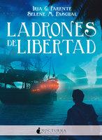 Ladrones de libertad - Iria G. Parente, Selene M. Pascual