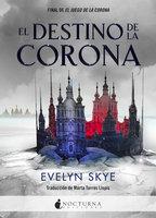 El destino de la corona - Evelyn Skye
