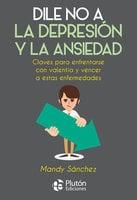 Dile No a la Depresión y la Ansiedad - Mandy Sánchez