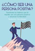 ¿Cómo ser una persona positiva? - Federico Uzcátegui
