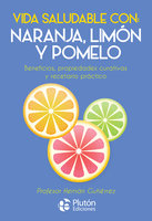 Vida saludable con: naranja, limón y pomelo - Hernán Gutiérrez