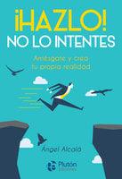 ¡Hazlo! No lo intentes - Ángel Alcalá