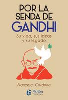 Por la senda de Gandhi - Francesc Cardona