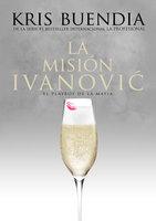 La misión Ivanovic - Kris Buendía