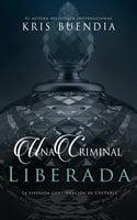 Una criminal liberada - Kris Buendía