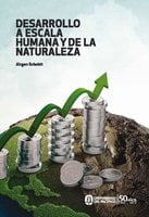 Desarrollo a escala humana y de la naturaleza - Jürgen Schuldt