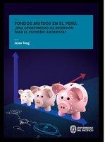 Fondos mutuos en el Perú: ¿una oportunidad de inversión para el pequeño ahorrista? - Jesús Tong