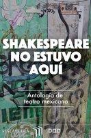 Shakespeare no estuvo aquí - Edgar Chías, Antonio Zúñiga, Mónica Perea, Ana Lucía Ramírez