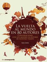 La vuelta al mundo en 80 autores - Xavi Ayén