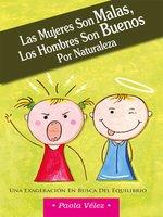 Las mujeres son malas, los hombres son buenos por naturaleza - Paola Vélez