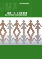 El concepto de calidad en la organización y su sentido estratégico - Darío Abad Arango