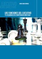 Las funciones del ejecutivo y el desarrollo de competencias directivas - Darío Abad Arango
