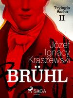 Brühl (Trylogia Saska II) - Józef Ignacy Kraszewski