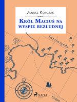 Król Maciuś na wyspie bezludnej - Janusz Korczak