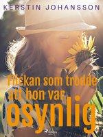 Flickan som trodde att hon var osynlig - Kerstin Johansson