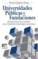 Universidades Públicas y Fundaciones. Alcances Jurídicos de su vinculación para la transferencia de tecnología y conocimiento - Martha Calderón Ferrey