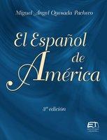 El Español de América - Miguel Ángel Quesada Pacheco