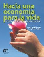 Hacia una economía para la vida. Preludio a una reconstrucción de la economía - Franz Hinkelammert, Henry Mora Jiménez