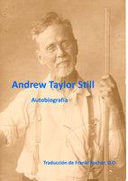 Autobiografía de Andrew Taylor Still - Andrew Taylor Still