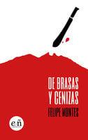 De brasas y cenizas - Felipe Montes