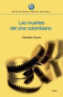 Las muertes del cine colombiano - Oswaldo Osorio
